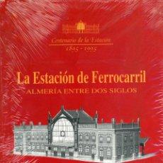 Coleccionismo Recortables: LA ESTACIÓN DE FERROCARRIL. ALMERÍA ENTRE DOS SIGLOS. CENTENARIO DE LA ESTACIÓN 1895-1995.. Lote 222417655