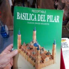 Coleccionismo Recortables: RECORTABLE BASÍLICA DEL PILAR ZARAGOZA COLECCIÓN GRANDES MONUMENTOS EDICIONES MERINO. Lote 277699848