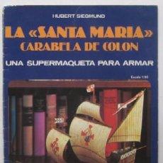Coleccionismo Recortables: LA SANTA MARIA - CARABELA DE COLON, UNA SUPERMAQUETA PARA ARMAR. Lote 51930971