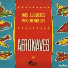Coleccionismo Recortables: MIS JUGUETES AERONAVES RECORTABLES - BRUGUERA A. 60. Lote 161858394
