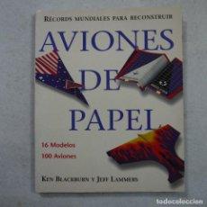 Coleccionismo Recortables: AVIONES DE PAPEL 16 MODELOS 100 AVIONES - KEN BLACKBURN Y JEFF LAMMERS - KONEMANN - 1998 . Lote 183922301