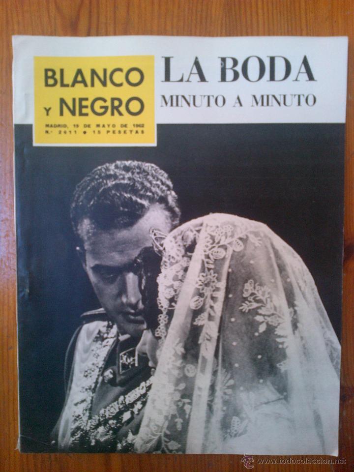 REVISTA BLANCO Y NEGRO, NÚMERO 2611 DE FECHA 19 DE MAYO DE 1962. ESPECIAL BODA REYES (Coleccionismo - Revistas y Periódicos Modernos (a partir de 1.940) - Blanco y Negro)