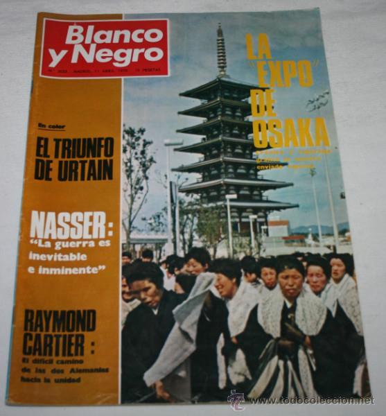 BLANCO Y NEGRO Nº 3023, 11 ABRIL 1970, TRIUNFO DE URTAIN EXPO DE OSAKA DOS ALEMANIAS NASSER SAMURAIS (Coleccionismo - Revistas y Periódicos Modernos (a partir de 1.940) - Blanco y Negro)