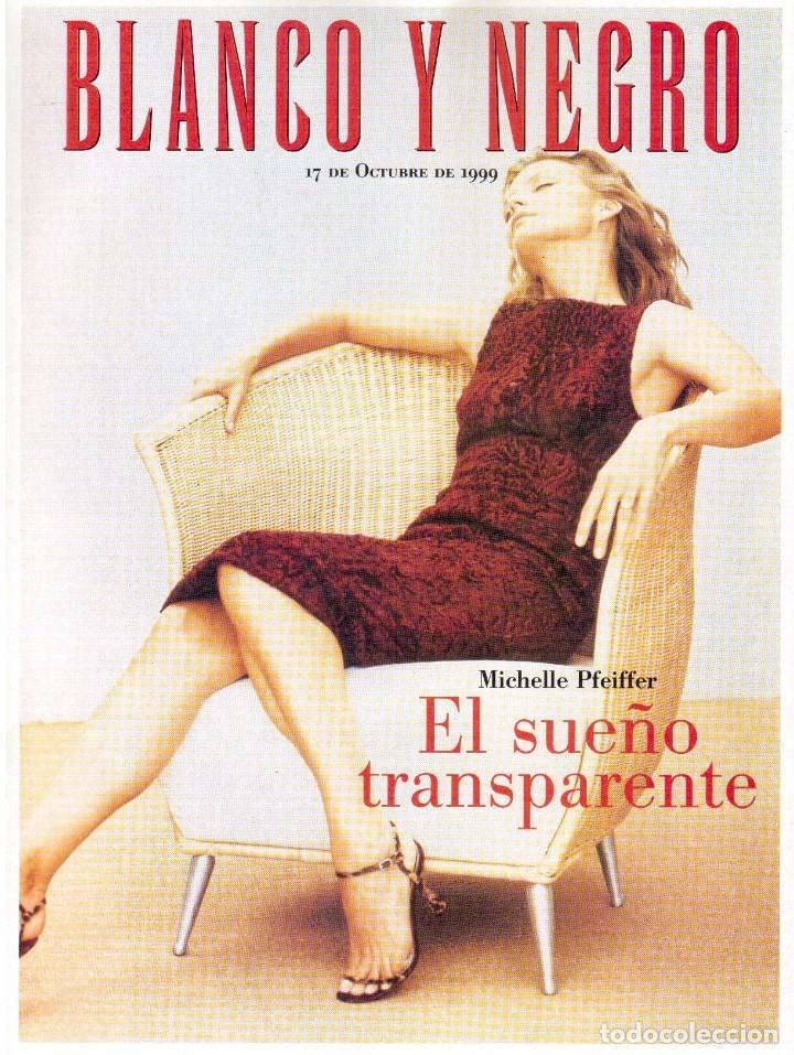 1999. MICHELLE PFEIFFER. NACHO CANO DE MECANO. FERNANDO FERNÁN - GÓMEZ. VER SUMARIO. (Coleccionismo - Revistas y Periódicos Modernos (a partir de 1.940) - Blanco y Negro)