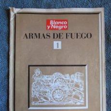 Coleccionismo de Revista Blanco y Negro: COLECCIONABLE ARMAS DE FUEGO. BLANCO Y NEGRO Nº1. DE LA BOMBARDA AL MOSQUETE DE MECHA.. Lote 134931254