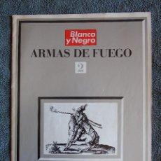 Coleccionismo de Revista Blanco y Negro: COLECCIONABLE ARMAS DE FUEGO. BLANCO Y NEGRO Nº2. LOS GRANDES ARMEROS DE LOS SG XVII AL XIX.. Lote 134931578