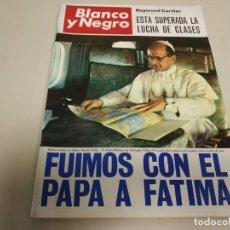 Colecionismo de Revistas Preto e Branco: 219- FUIMOS CON EL PAPA A FÁTIMA - REVISTA BLANCO Y NEGRO - MAYO 1967. Lote 149723170
