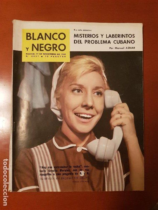 BLANCO Y NEGRO REVISTA Nº 2637 MADRID, 17 DE NOVIEMBRE 1962_ENTREVISTA GRACITA MORALES. (Coleccionismo - Revistas y Periódicos Modernos (a partir de 1.940) - Blanco y Negro)