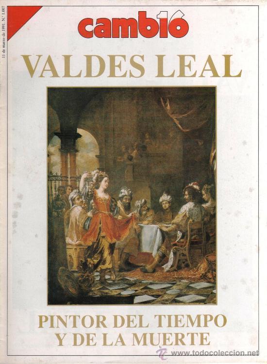 CAMBIO 16 N. 1007 (11 MARZO 1991) - VALDES LEAL, PINTOR DEL TIEMPO Y DE LA MUERTE (Coleccionismo - Revistas y Periódicos Modernos (a partir de 1.940) - Revista Cambio 16)