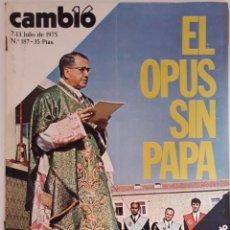 Coleccionismo de Revista Cambio 16: CAMBIO 16 N° 187 7/13 JUL. 1975 EL OPUS SIN PAPA. Lote 227817115