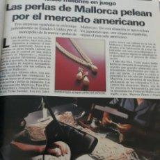 Coleccionismo de Revista Cambio 16: LAS PERLAS DE MALLORCA PELEAN POR EL MERCADO AMERICANO . 3 PAGINAS AÑO 1985. Lote 195239060