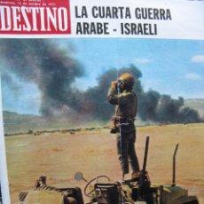 Coleccionismo de Revista Destino: PPRLY - LA CUARTA GUERRA ARABE-ISRAELÍ - GONÇAL COMELLAS EN AVINYONET. VER SUMARIO.. Lote 91664805