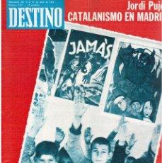Coleccionismo de Revista Destino: JORDI PUJOL, CATALANISMO MADRID.MIQUEL ORIOL, DESPERTAR DEL ROSELLÓN.C.PEREZ DE TUDELA(VER SUMARIO). Lote 114015759