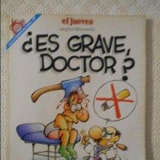 Coleccionismo de Revista El Jueves: ¿ES GRAVE DOCTOR? POR MAIKEL. EL JUEVES. COLECCION PENDONES DEL HUMOR Nº 97. 180 GRAMOS.. Lote 140839106