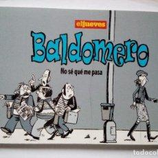 Coleccionismo de Revista El Jueves: BALDOMERO NO SE QUÉ ME PASA PALLARÉS EL JUEVES 2010. Lote 147578426