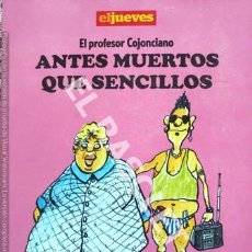 Coleccionismo de Revista El Jueves: EL JUEVES - EL PROFESOR COJONCIANO - ANTES MUERTOS QUE SENCILLOS. Lote 253709760