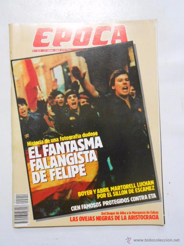 REVISTA EPOCA Nº 214. 17 ABRIL 1989. EL FANTASMA FALANGISTA DE FELIPE GONZALEZ. TDKR2 (Coleccionismo - Revistas y Periódicos Modernos (a partir de 1.940) - Revista Época)