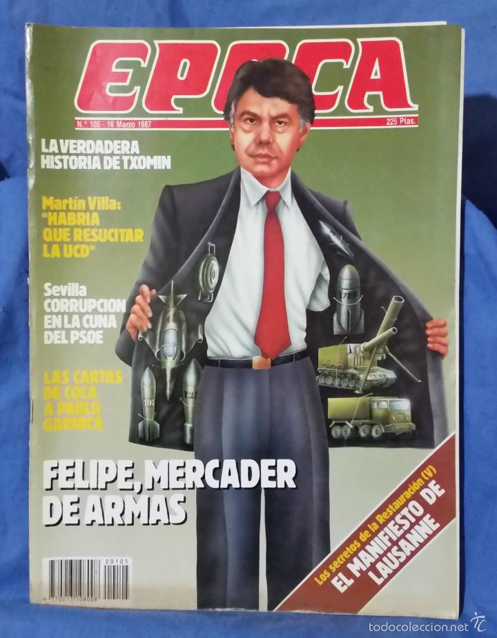 REVISTA ÉPOCA - MARZO 1987 - FELIPE, MERCADER DE ARMAS - TXOMIN - CORRUPCIÓN PSOE - RARO EJEMPLAR (Coleccionismo - Revistas y Periódicos Modernos (a partir de 1.940) - Revista Época)