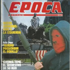 Collectionnisme de Magazine Época: REVISTA EPOCA . DIRECTOR JORGE CAMPMANY.Nº 72. 28 JUL 1986. ETA TOMA MADRID. FELIX PONS. GUERRA TEME. Lote 58395717