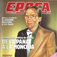 Collectionnisme de Magazine Época: REVISTA EPOCA . JORGE CAMPMANY.Nº 112. 4 MAY 1987. ALFONSO GUERRA DE PANA A MOCLOA. REINOSA A PALOS. Lote 58442656