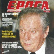 Coleccionismo de Revista Época: REVISTA EPOCA . JORGE CAMPMANY.Nº 53. 17 MAR 1986. REFERENDUM OTAN. JORDI PUJOL YVES MONTAND. Lote 58468428