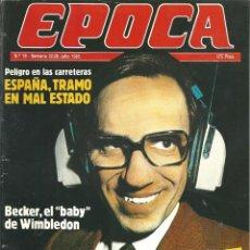 Coleccionismo de Revista Época: REVISTA EPOCA. J. CAMPMANY.Nº 19. 22 JUL 1985. BECKER EL BABY DE WIMBLEDON. ESPIONAJE POLITICO. Lote 58496364