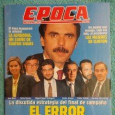 Collectionnisme de Magazine Época: REVISTA EPOCA Nº 434 AÑO 1993 - LOS ASESORES DE AZNAR -FELIPE NECESITA A PUJOL-MIEDO EN EL ADRIATICO. Lote 69414737