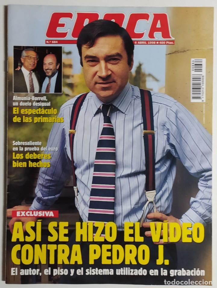 REVISTA ÉPOCA - NÚMERO 684 - 6 ABRIL 1998 - ASÍ SE HIZO EL VÍDEO CONTRA PEDRO J. RAMÍREZ, ALMUNIA (Coleccionismo - Revistas y Periódicos Modernos (a partir de 1.940) - Revista Época)