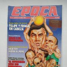 Coleccionismo de Revista Época: REVISTA EPOCA Nº 9. 13 AL 19 DE MAYO 1985. FELIPE GONZALEZ Y MANUEL FRAGA. TDKC100. Lote 230294360