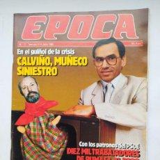 Coleccionismo de Revista Época: REVISTA EPOCA Nº 17. DEL 8 AL 14 DE JULIO DE 1985. CALVIÑO, MUÑECO SINIESTRO. TDKC100. Lote 230294820