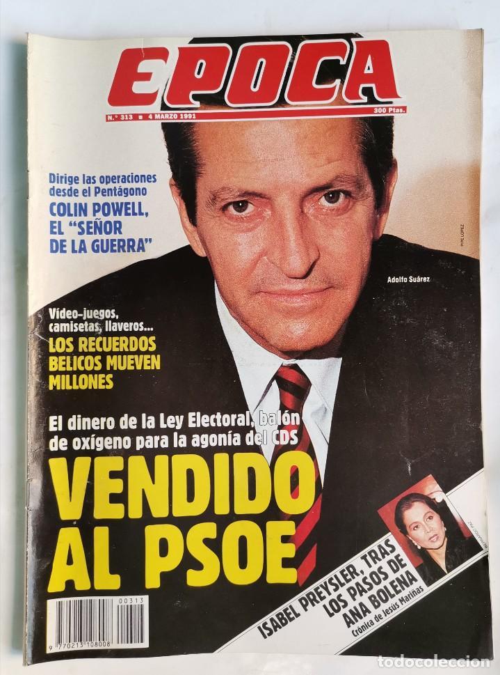 REVISTA ÉPOCA 313 MARZO 1991 AGONÍA CDS ISABEL PREYSLER (Coleccionismo - Revistas y Periódicos Modernos (a partir de 1.940) - Revista Época)