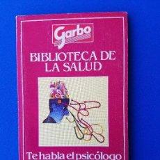 Coleccionismo de Revista Garbo: BIBLIOTECA DE LA SALUD: TE HABLA EL PSICÓLOGO. APRENDE A CONOCERTE Y VIVIRÁS MÁS FELIZ - GARBO 1984. Lote 112268503