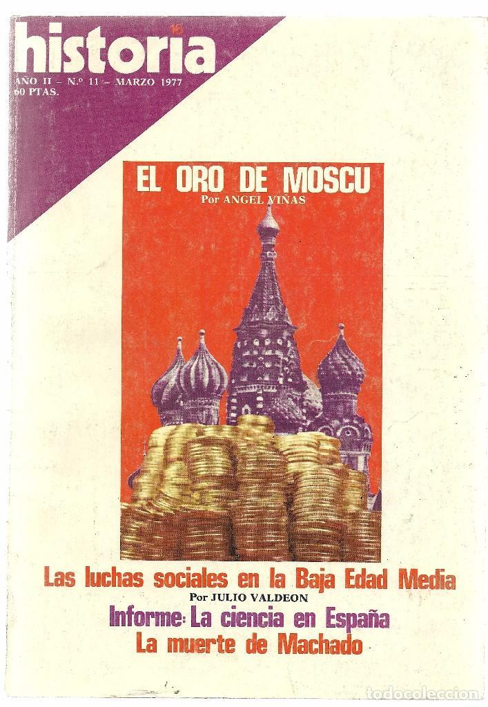 HISTORIA 16. Nº 11 MARZO 1977. EL ORO DE MOSCU. LUCHAS SOCIALES EN LA BAJA EDAD MEDIA. MACHADO (Coleccionismo - Revistas y Periódicos Modernos (a partir de 1.940) - Revista Historia 16)
