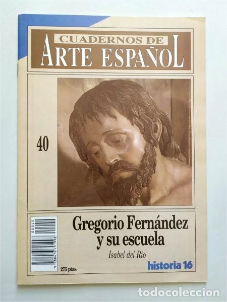 GREGORIO FERNÁNDEZ Y SU ESCUELA. CUADERNOS DE ARTE ESPAÑOL. NÚM. 40. HISTORIA 16 (Coleccionismo - Revistas y Periódicos Modernos (a partir de 1.940) - Revista Historia 16)