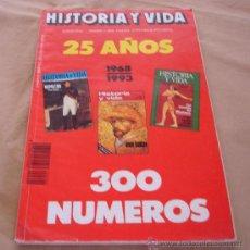 Coleccionismo de Revista Historia y Vida: HISTORIA Y VIDA 25 AÑOS, 1968-1993, - 300 NUMEROS.. Lote 32367559