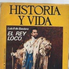 Coleccionismo de Revista Historia y Vida: HISTORIA Y VIDA Nº 72, AÑO VII, LUIS II DE BAVIERA EL REY LOCO, LA RETAGUARDIA DE LA ZONA NACIONAL. Lote 39915314