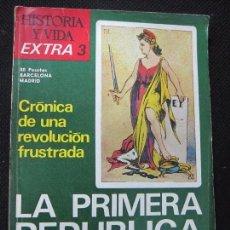 Coleccionismo de Revista Historia y Vida: HISTORIA Y VIDA. EXTRA Nº 3. LA PRIMERA REPUBLICA ESPAÑOLA. 1974. . Lote 62236340