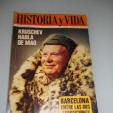 Coleccionismo de Revista Historia y Vida: KRUSCHEV HABLA DE MAO - BARCELONA ENTRE LAS DOS EXPOSICIONES 1888-1929. Lote 140024158