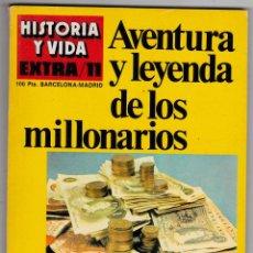 Coleccionismo de Revista Historia y Vida: REVISTA HISTORIA Y VIDA. AVENTURA Y LEYENDA DE LOS MILLONARIOS Nº EXTRA 11. Lote 178079274