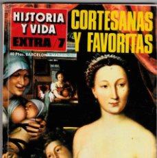 Coleccionismo de Revista Historia y Vida: REVISTA HISTORIA Y VIDA. CORTESANAS Y FAVORITAS: EL AMOR EN LA HISTORIA Nº EXTRA 7. Lote 178081857