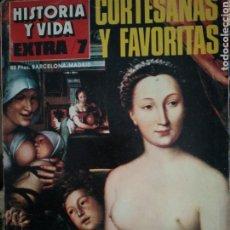 Coleccionismo de Revista Historia y Vida: HISTORIA Y VIDA. EXTRA 7. CORTESANAS Y FAVORITAS. Lote 186238538