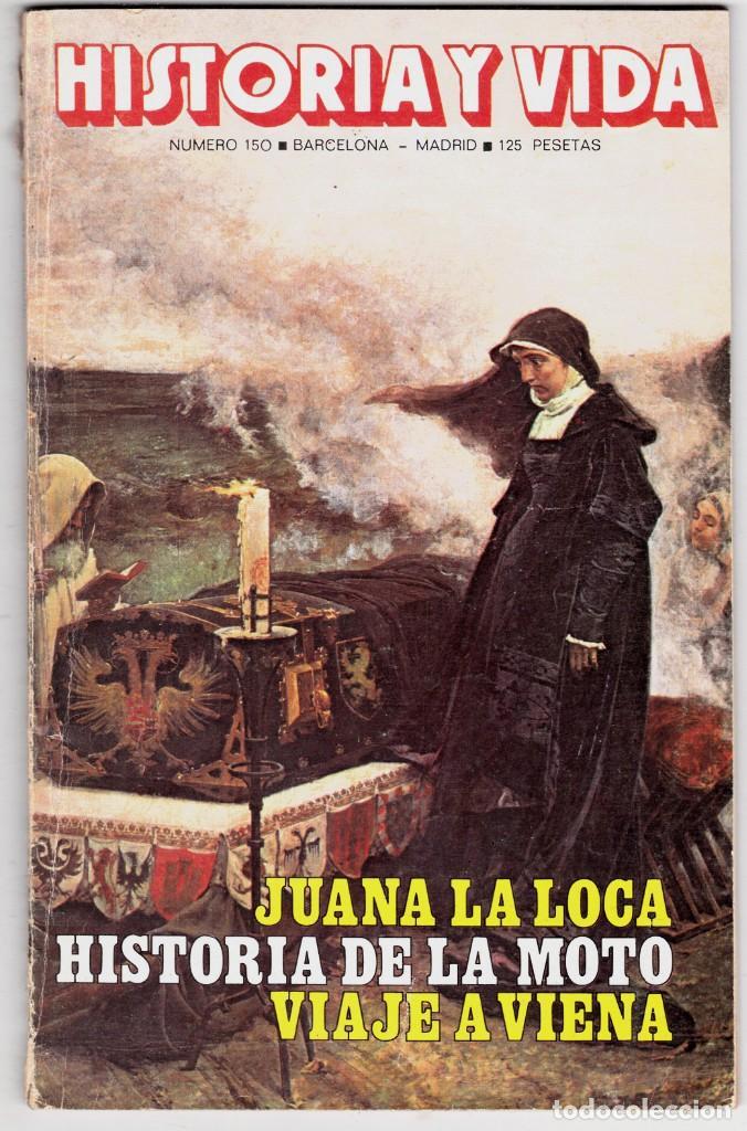 HISTORIA Y VIDA Nº 150 - JUANA LA LOCA , HISTORIA DE LA MOTO (Coleccionismo - Revistas y Periódicos Modernos (a partir de 1.940) - Revista Historia y Vida)