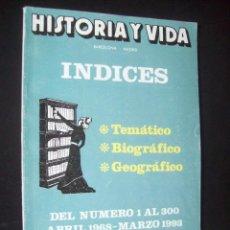 Coleccionismo de Revista Historia y Vida: HISTORIA Y VIDA, ÍNDICES: TEMÁTICO, BIOGRÁFICO, GEOGRÁFICO. INDICES DEL NÚMERO 1 AL 300.. Lote 224728313