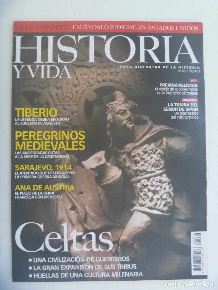 HISTORIA Y VIDA , Nº 460: CELTAS, SACCO Y VANZETTI, TUMBA EÑOR SIPAN, SARAJEVO 1914, ETC (Coleccionismo - Revistas y Periódicos Modernos (a partir de 1.940) - Revista Historia y Vida)