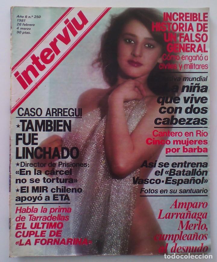 REVISTA INTERVIÚ Nº250. AÑO 1981. AMPARO LARRAÑAGA MERLO. (Coleccionismo - Revistas y Periódicos Modernos (a partir de 1.940) - Revista Interviú)