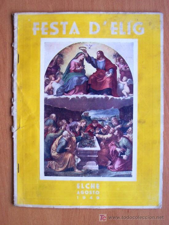 FESTA D´ELIG - ELCHE (ALICANTE) - AGOSTO 1949 - 62 PÁGINAS + PORTADAS (Coleccionismo - Revistas y Periódicos Modernos (a partir de 1.940) - Revista Muy Interesante)