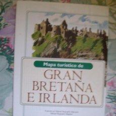 Coleccionismo de National Geographic: MAPA TURISTICO DESPLEGABLE NATIONAL GEOGRAPHIC GRAN BRETAÑA E IRLANDA. Lote 140074378