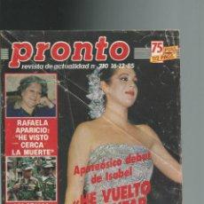 Coleccionismo de Revista Pronto: PRONTO Nº 710 CON ISABEL PANTOJA - RAFAELA APARICIO DE 1985. Lote 42762129