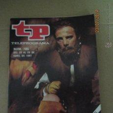 Coleccionismo de Revista Teleprograma: ANTIGUO TP TELEPROGRAMA Nº 785 - AÑO 1981 CON REPORTAJE DE LA SERIE CERVANTES. Lote 44418397