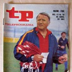 Coleccionismo de Revista Teleprograma: TP TELEPROGRAMA Nº 784 - DEL 13 AL 19 DE ABRIL DE 1981 - HUNGRIA, OTRO ENSAYO PARA ESPAÑA. Lote 45772128